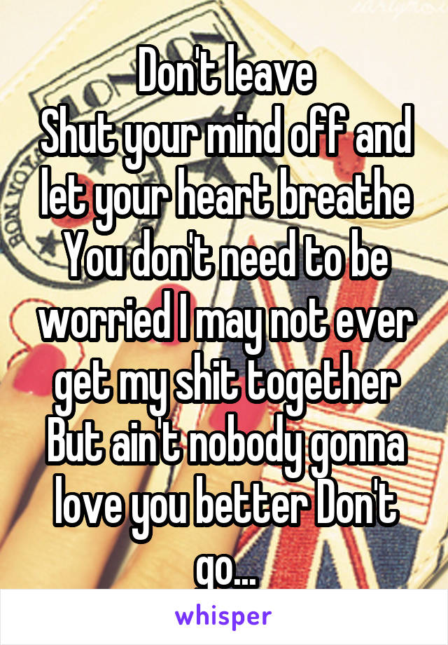 Don t leave shut your mind off